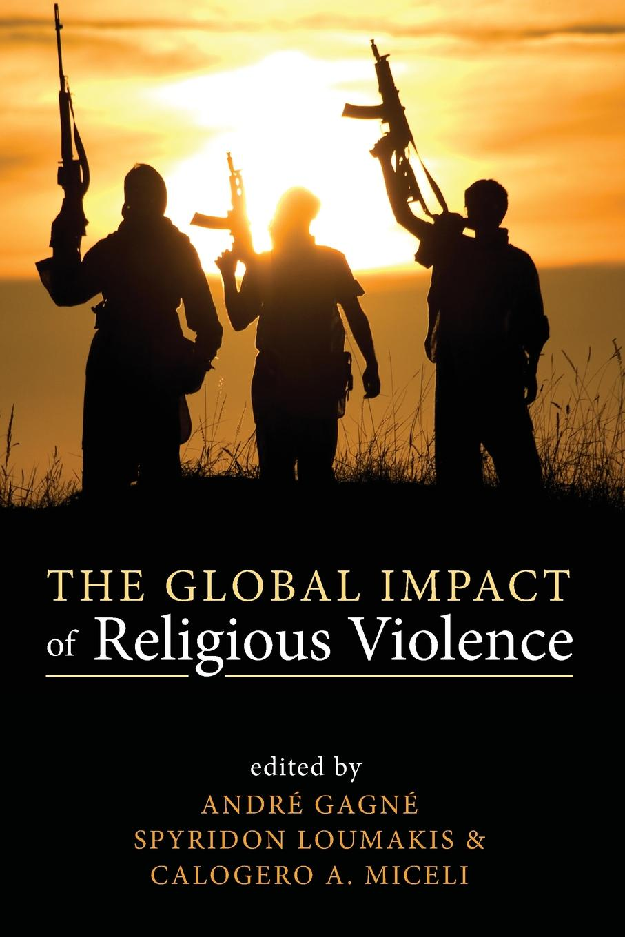 The Global Impact of Religious Violence steve clarke the justification of religious violence