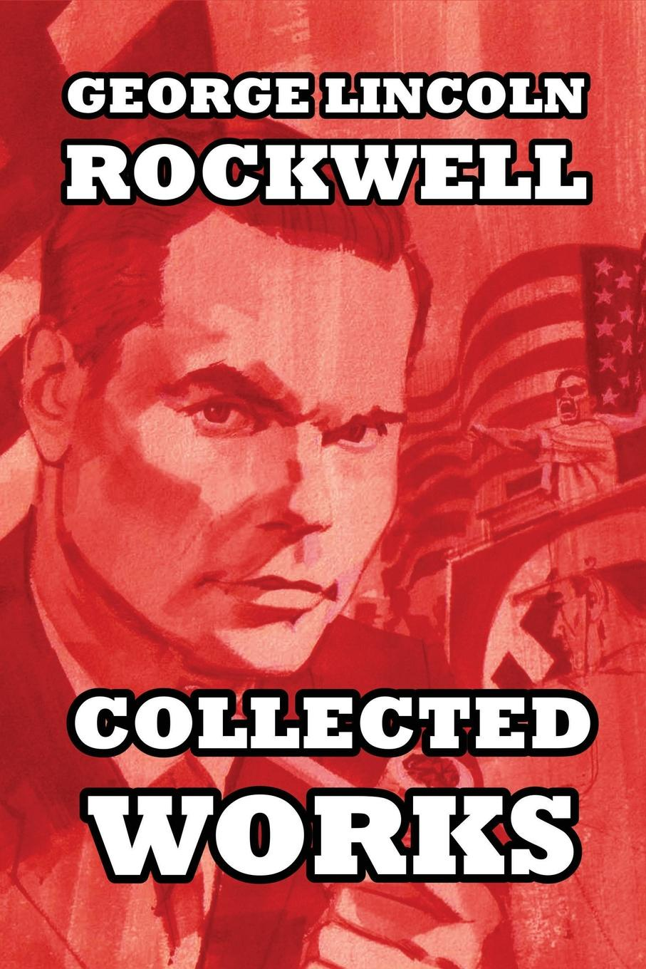 George Lincoln Rockwell Collected Works beverly bird out of nowhere