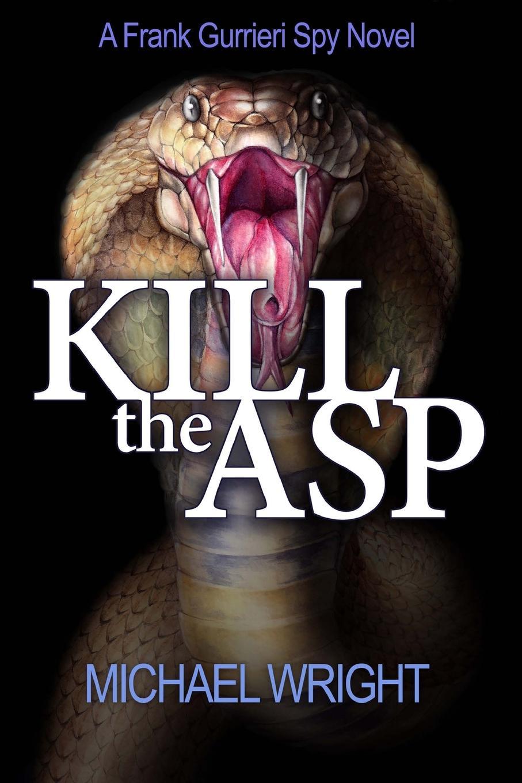 Michael Wright Kill the Asp. A Frank Gurrieri Spy Novel frank turner and the sleeping souls calgary
