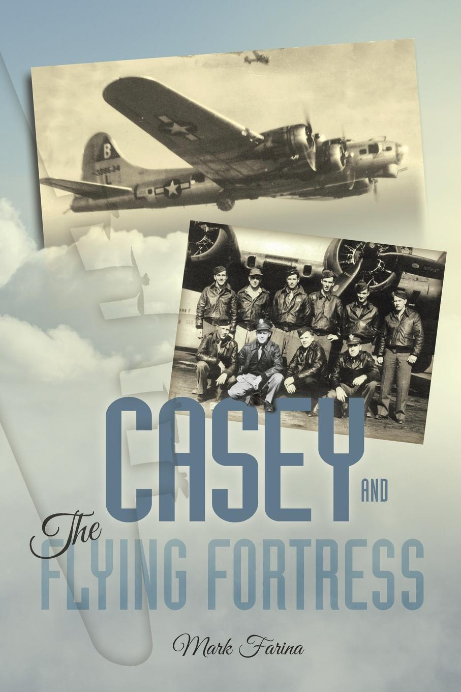 Mark Farina Casey . the Flying Fortress. The True Story of a World War II Bomber Pilot and the Crew. the crew 2 [ps4]