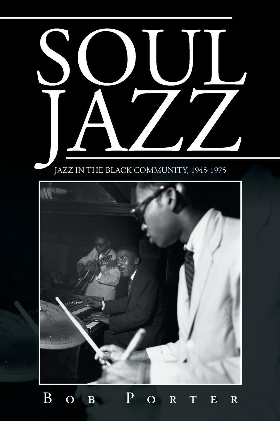 Bob Porter Soul Jazz. Jazz in the Black Community, 1945-1975 printio until the end of the world
