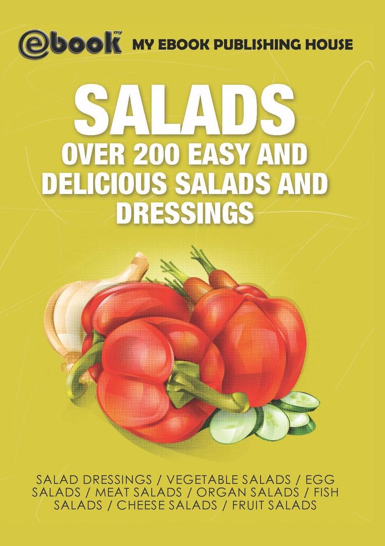 купить My Ebook Publishing House Salads. Over 200 Easy and Delicious Salads and Dressings онлайн