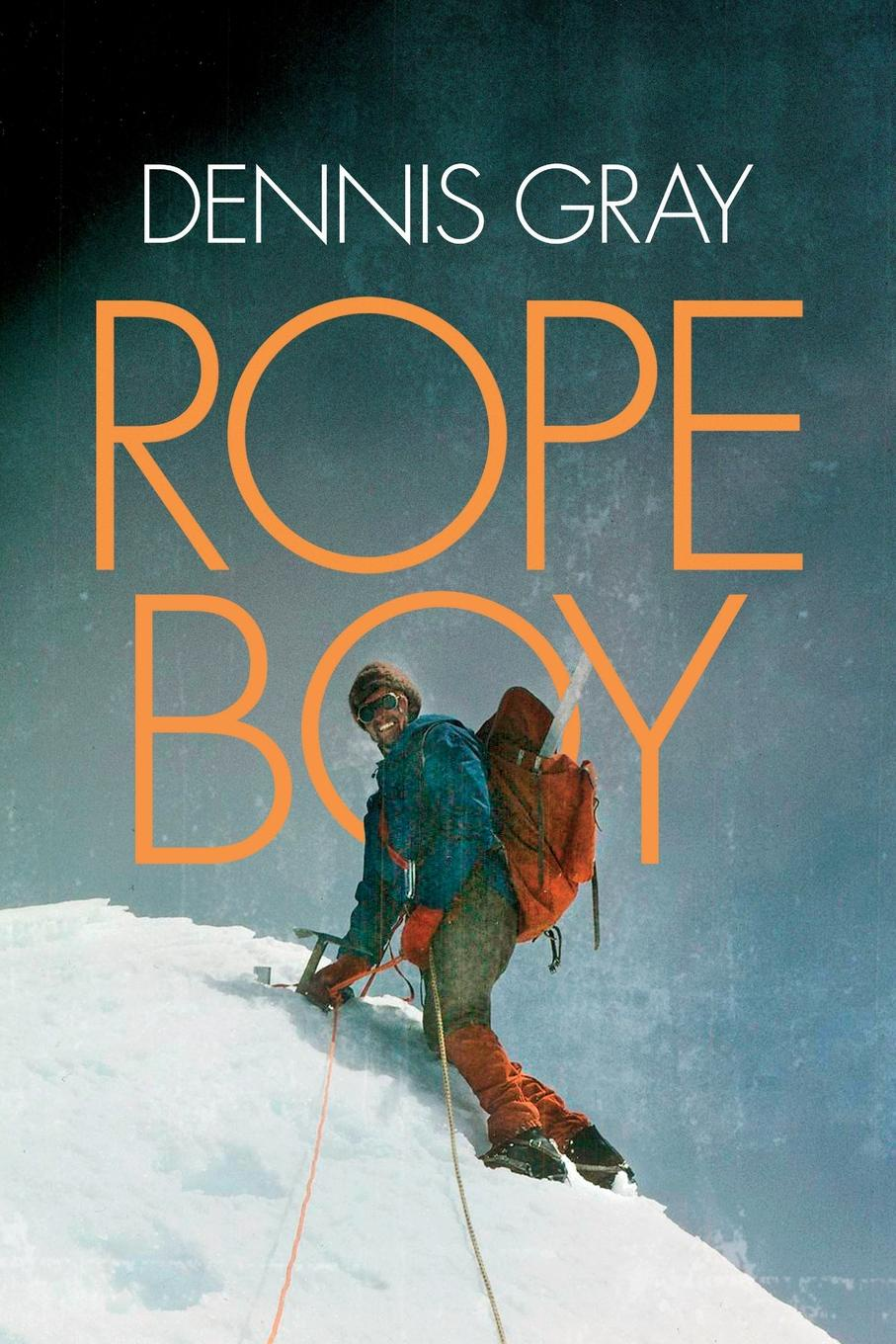 Dennis Gray Rope Boy. A life of climbing from Yorkshire to Yosemite the boy in the snow