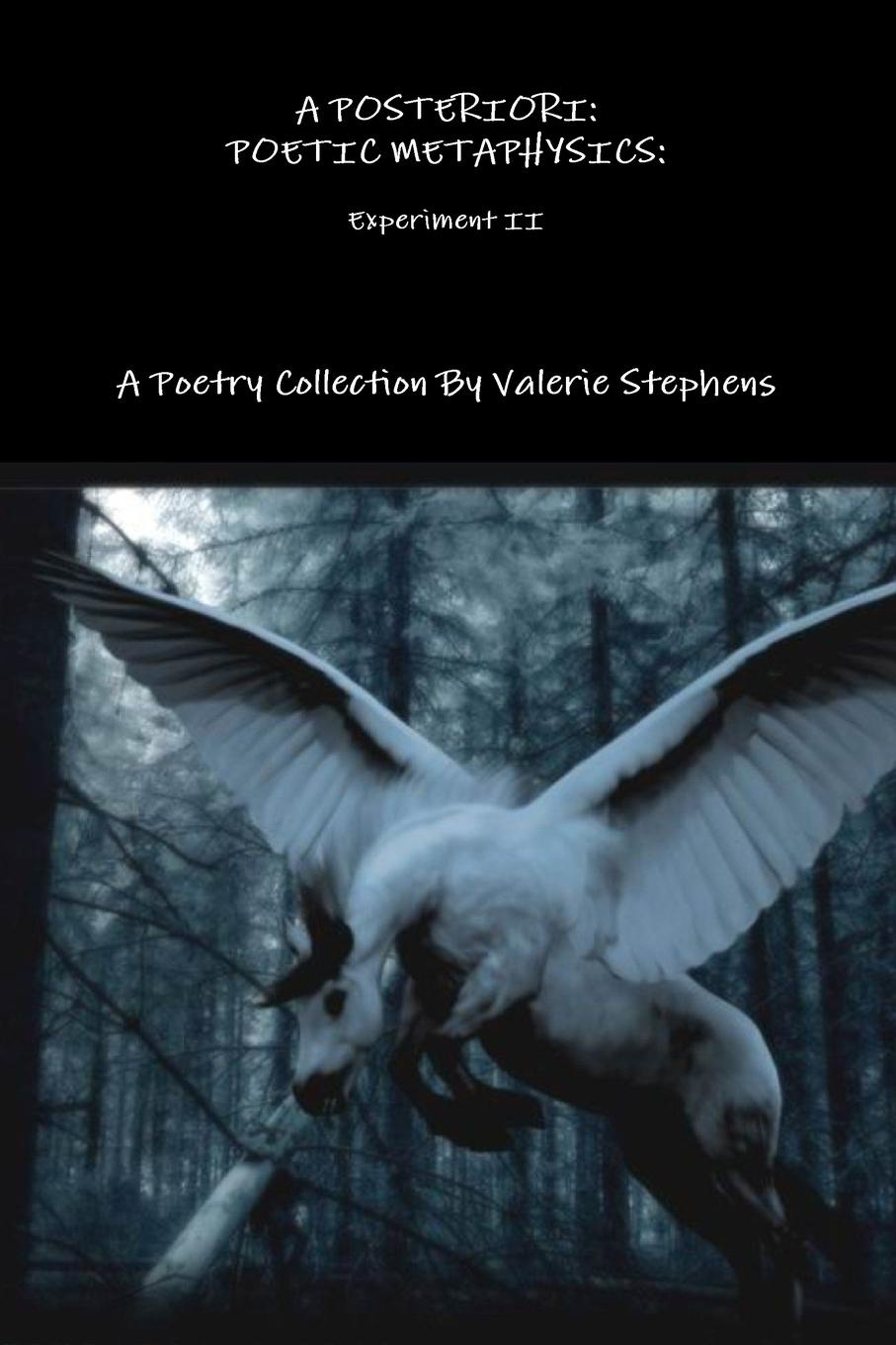 Valerie Stephens A POSTERIORI. AN EXPERIMENT IN POETIC METAPHYSICS II timothy pickavance the atlas of reality a comprehensive guide to metaphysics