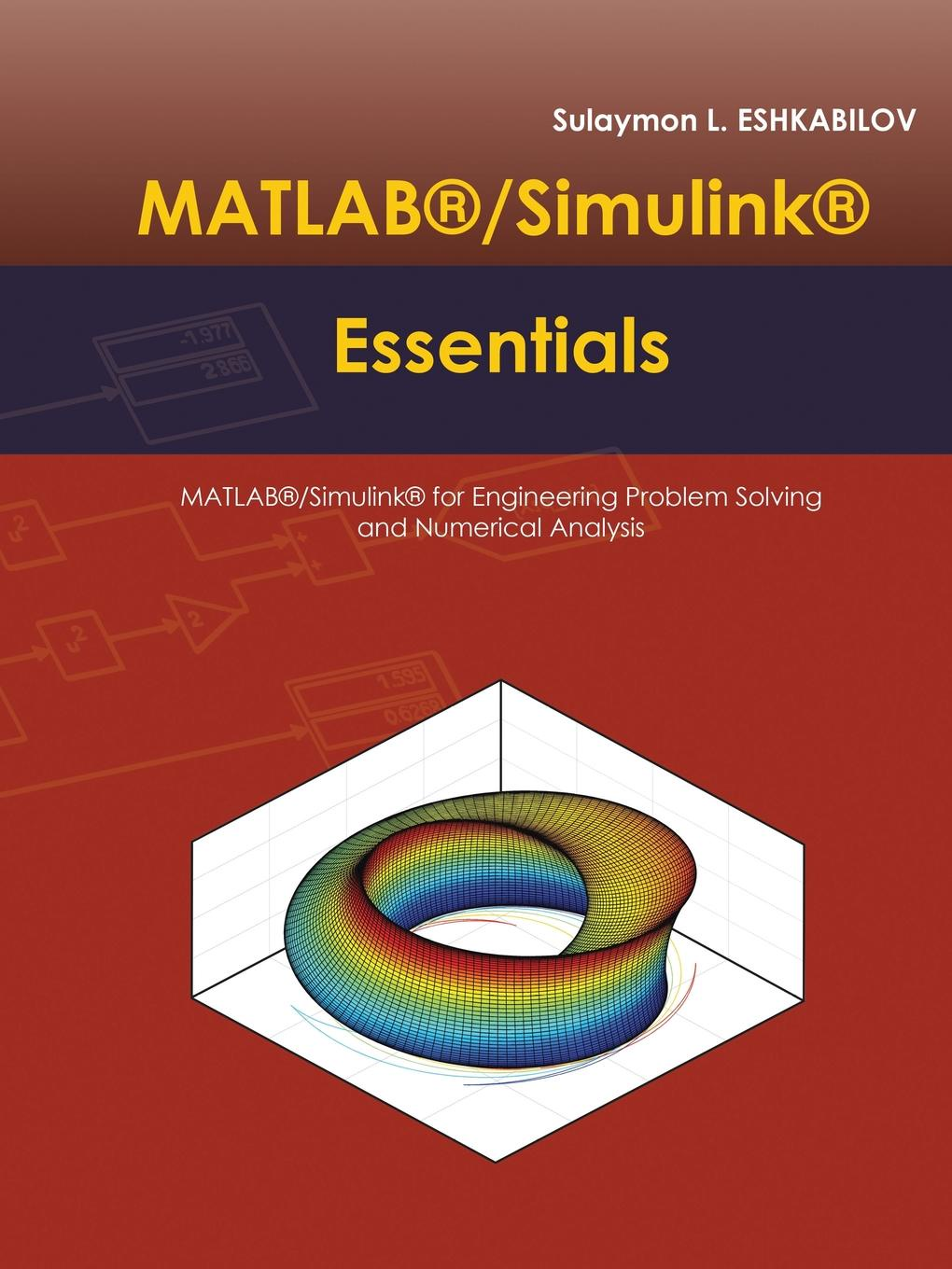 Sulaymon L. Eshkabilov MATLAB./Simulink. Essentials. MATLAB./Simulink. for Engineering Problem Solving and Numerical Analysis huaping liu problem based learning in communication systems using matlab and simulink