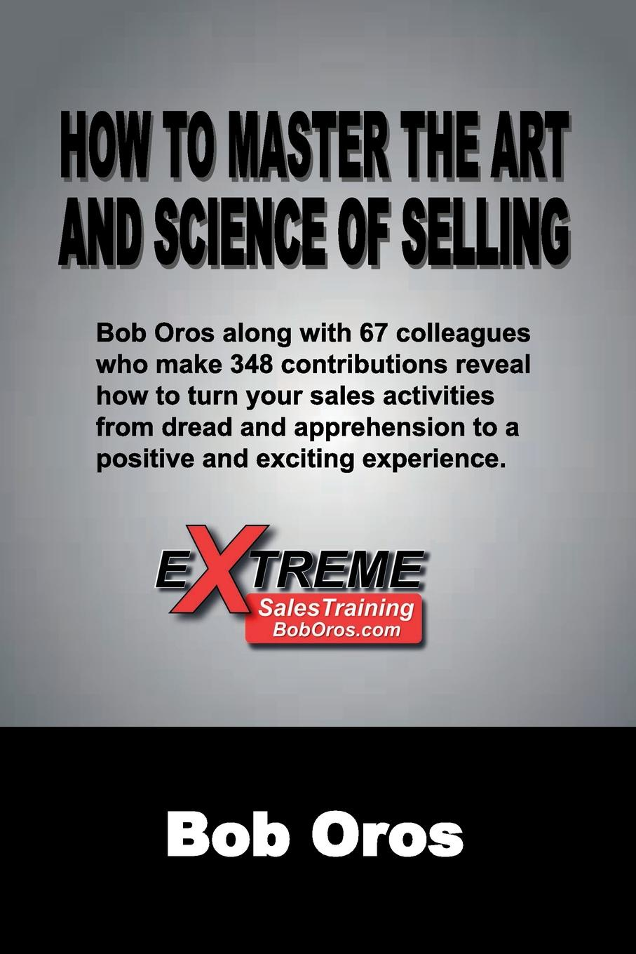 Bob Oros How to Master the Art and Science of Selling bob oros confidence