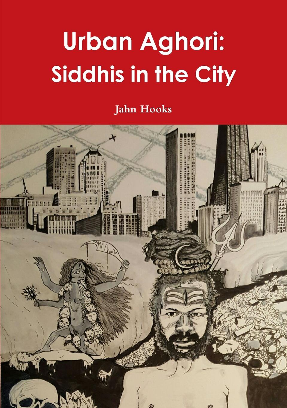 Jahn Hooks Urban Aghori. Siddhis in the City ribambelle in the city