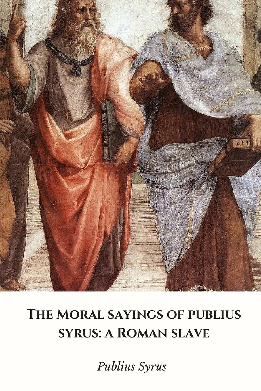 Publius Syrus The Moral Sayings of Publius Syrus. a Roman Slave oscar wilde the ballad of reading gaol a poetry