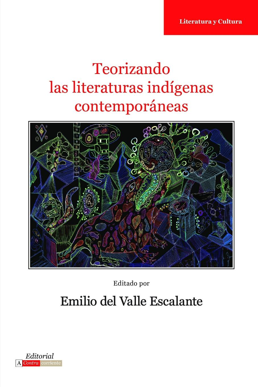 Emilio del Valle Escalante Teorizando las literaturas indigenas contemporaneas robert archey woods english social movements