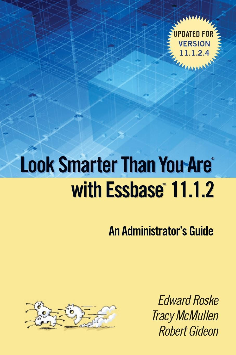 Edward Roske, Tracy McMullen, Robert Gideon Look Smarter Than You are with Essbase 11.1.2. An Administrator.s Guide william brooks t playing bigger than you are how to sell big accounts even if you re david in a world of goliaths