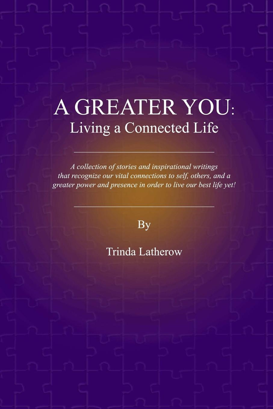 Trinda Latherow A Greater You. Living a Connected Life living in his glorious presence