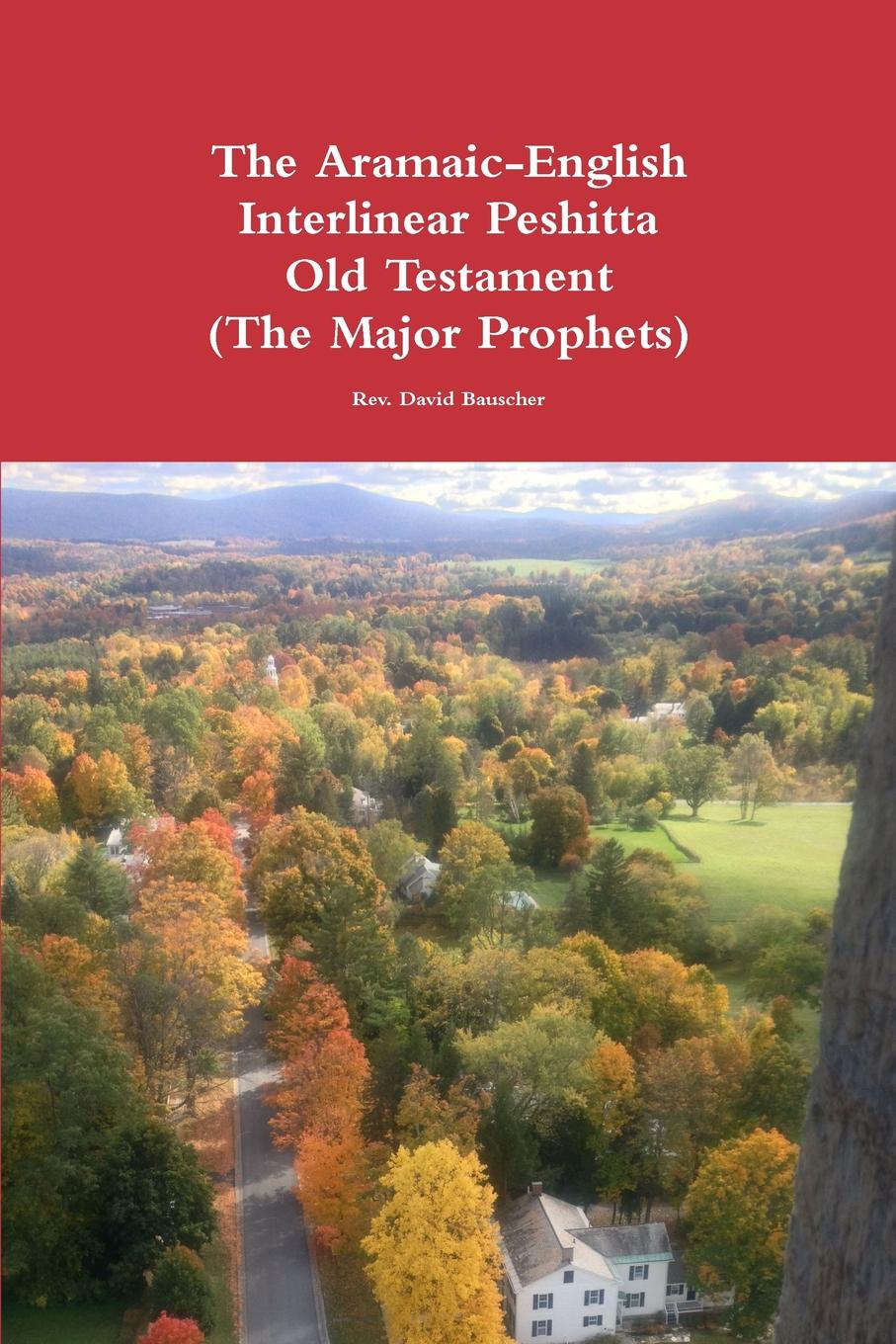 Rev. David Bauscher The Aramaic-English Interlinear Peshitta Old Testament (The Major Prophets) d w thomas documents from old testament times
