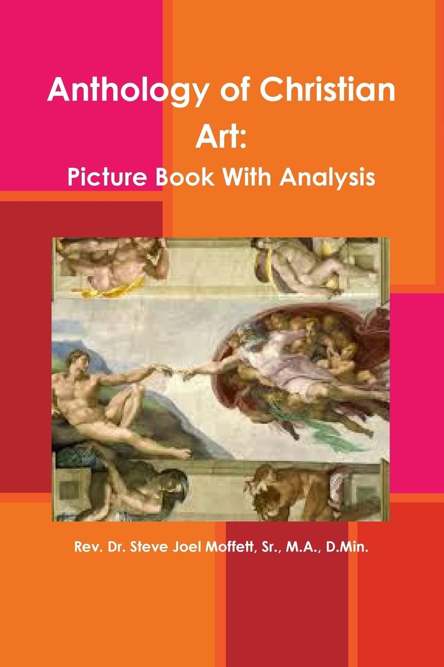 Sr. M.A. D.Min. Rev. Dr. Ste Moffett Anthology of Christian Art. Picture Book with Analysis art of the book