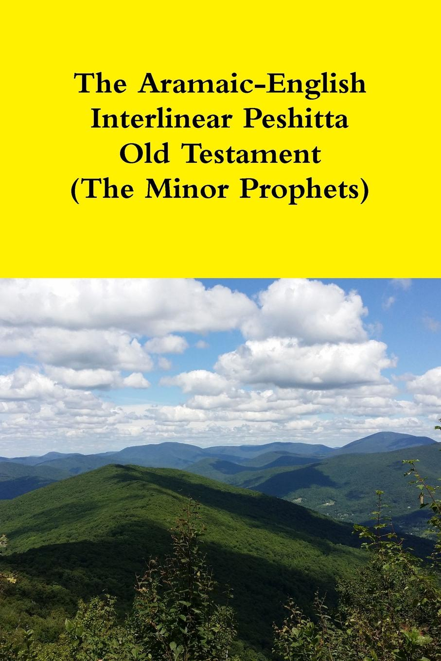 Rev. David Bauscher The Aramaic-English Interlinear Peshitta Old Testament (The Minor Prophets) d w thomas documents from old testament times