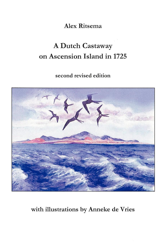 Alex Ritsema A Dutch Castaway on Ascension Island in 1725