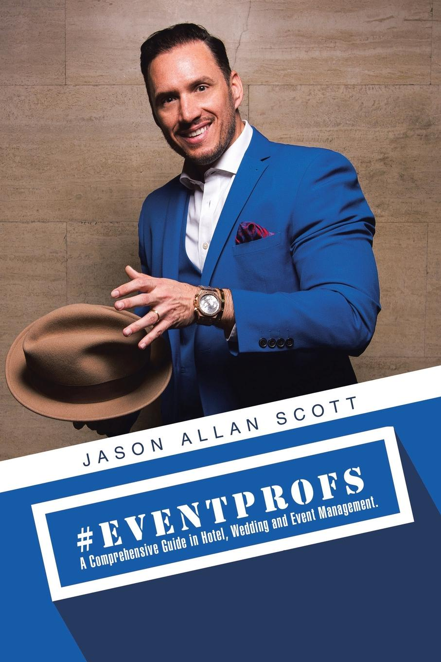 Jason Allan Scott .Eventprofs. A Comprehensive Guide in Hotel, Wedding and Event Management making your mark in hotel industry jobs