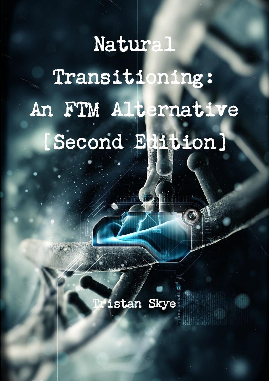 Tristan Skye Natural Transitioning. An FTM Alternative .Second Edition. tristan skye natural transitioning an ftm alternative second edition