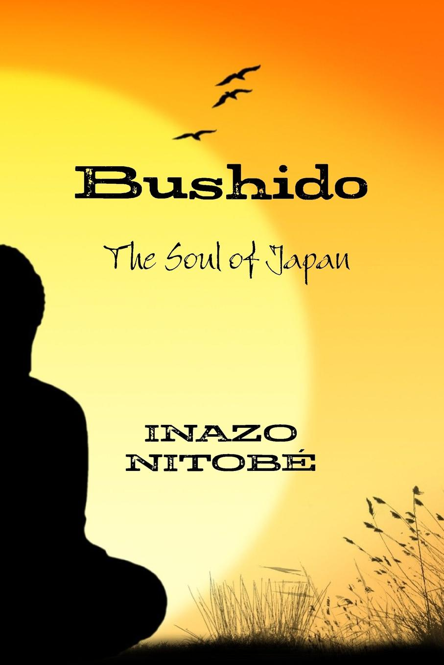 INAZO NITOBÉ Bushido. The Soul of Japan the soul of a chef