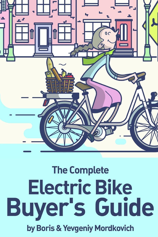 Boris Mordkovich, Yevgeniy Mordkovich The Complete Electric Bike Buyer.s Guide 2 7kg 250w brushless gear hub rear motor for electric bike