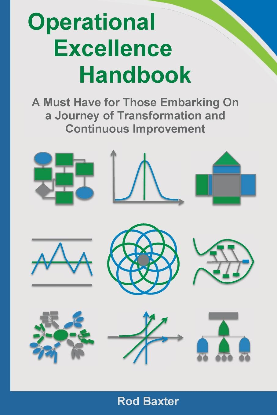 Rod Baxter Operational Excellence Handbook. A Must Have for Those Embarking On a Journey of Transformation and Continuous Improvement sherwyn morreale building the high trust organization strategies for supporting five key dimensions of trust