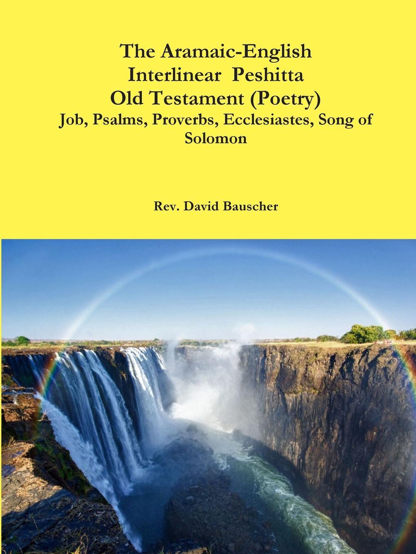 лучшая цена Rev. David Bauscher The Aramaic-English Interlinear Peshitta Old Testament (Poetry) Job, Psalms, Proverbs, Ecclesiastes, Song of Solomon)