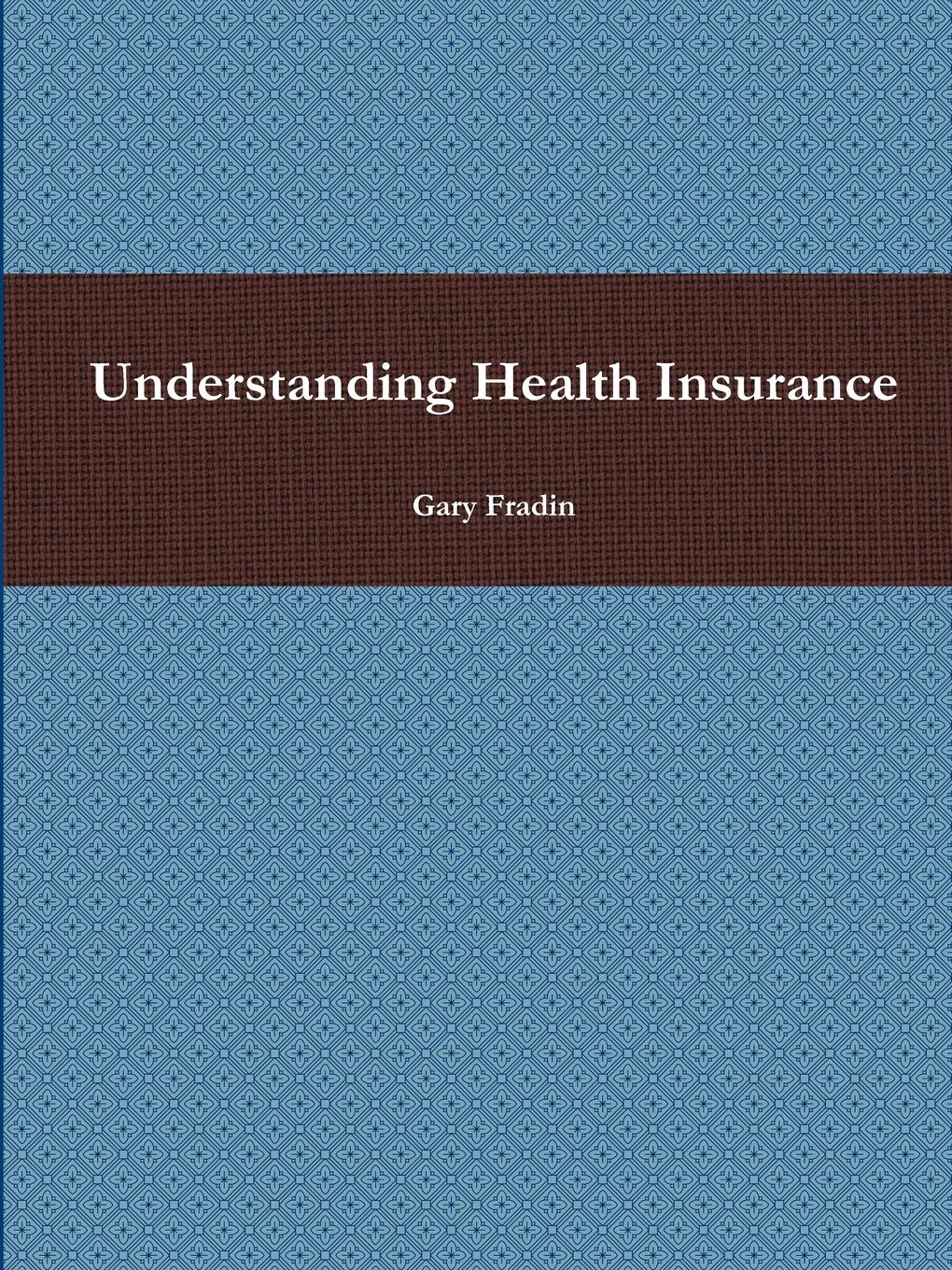 Gary Fradin Understanding Health Insurance free for all – lessons from the rand health insurance experiment paper