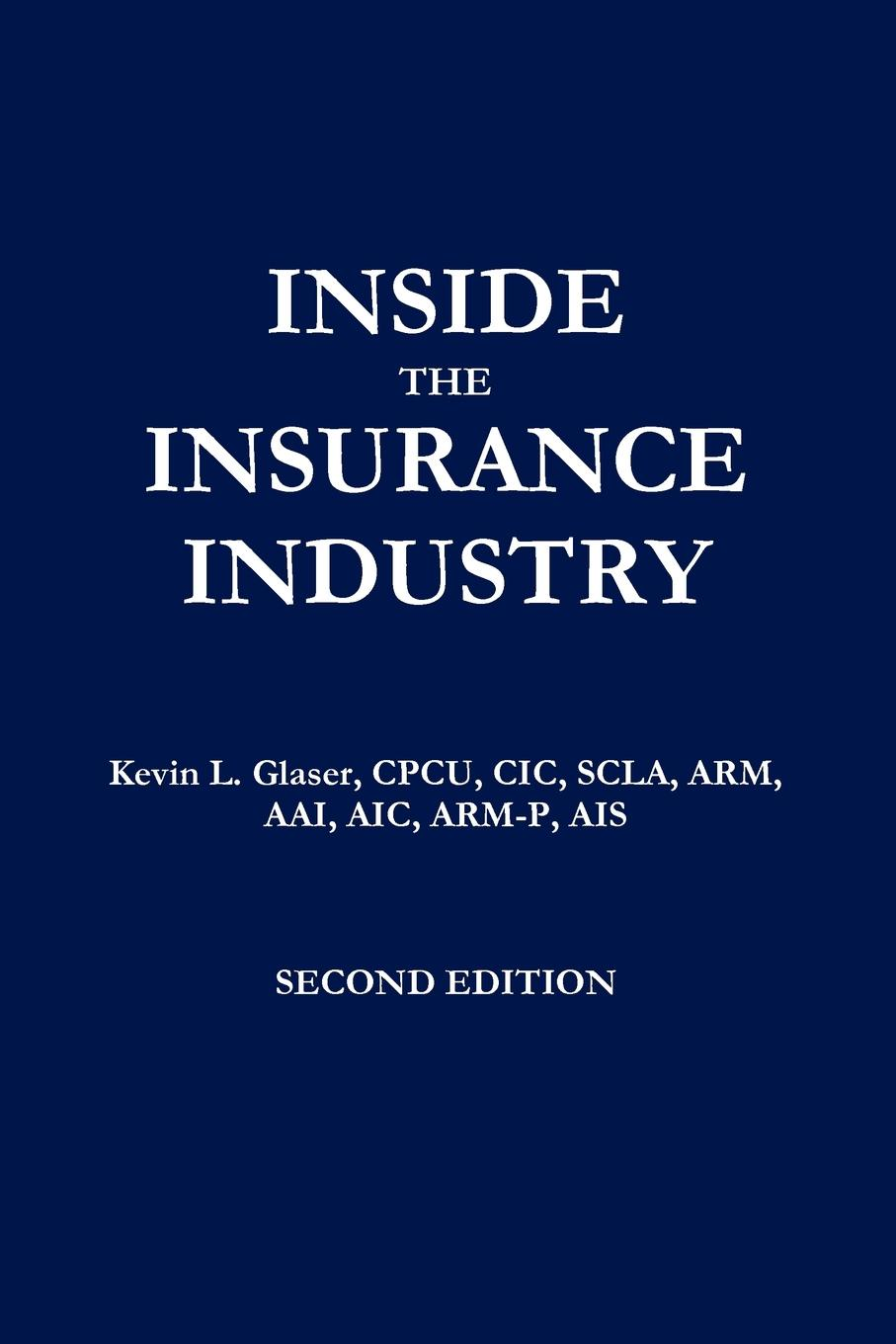 Kevin Glaser Inside the Insurance Industry - Second Edition kevin kaiser the blue line imperative what managing for value really means