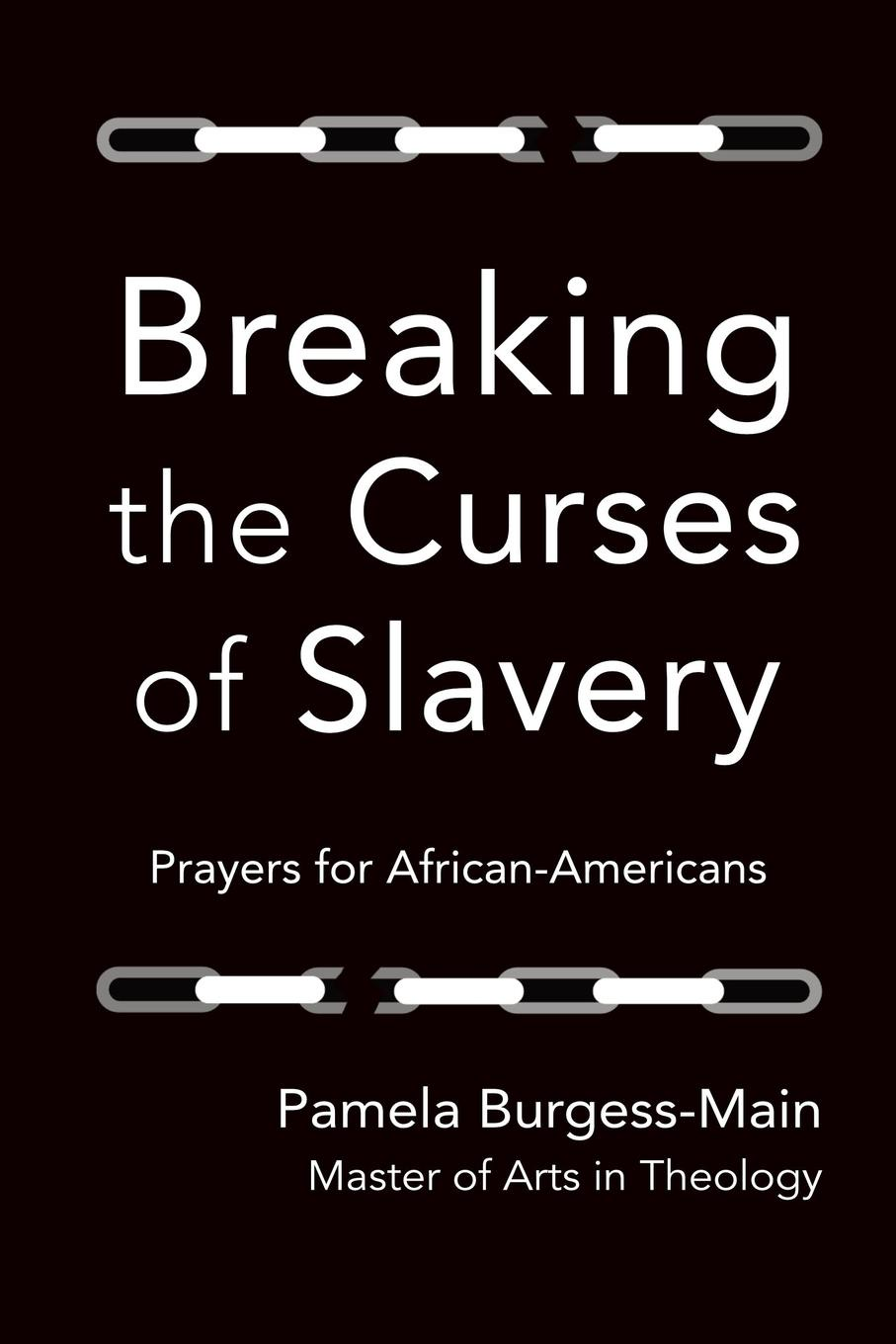 Pamela Burgess Main Breaking the Curses of Slavery. Prayers for African-Americans in search of our roots how l9 extraordinary african americans reclaimed their past