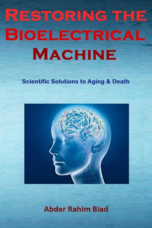 Abder-Rahim Biad Restoring The Bioelectrical Machine abder rahim biad theory of life