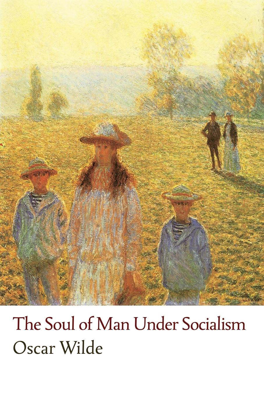 Oscar Wilde, Robert Ross The Soul of Man Under Socialism socialism for a skeptical age