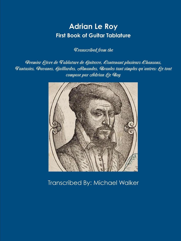 лучшая цена Michael Walker Adrian Le Roy First Book of Guitar Tablature