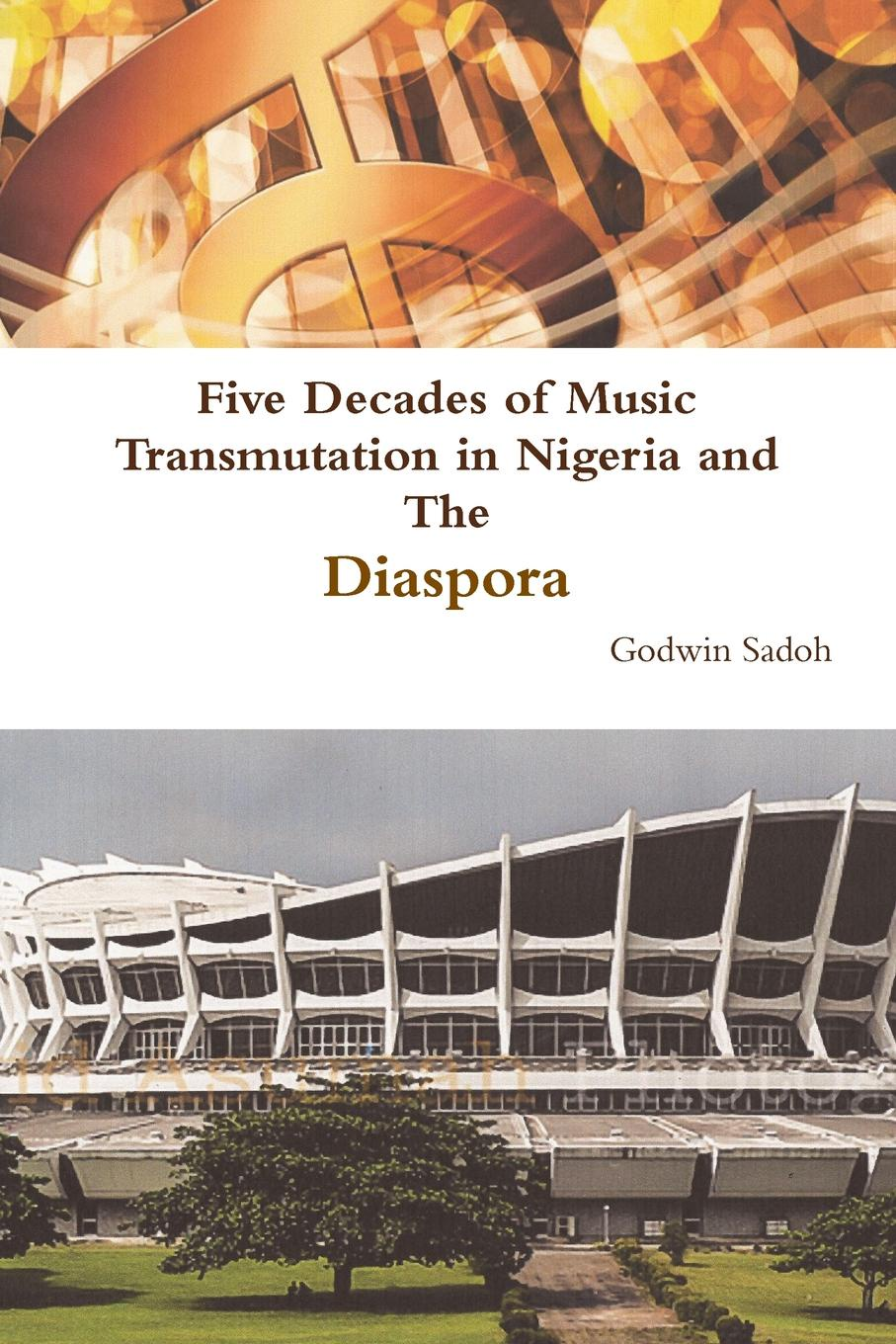 Godwin Sadoh Five Decades of Music Transmutation in Nigeria and The Diaspora music and monarchy
