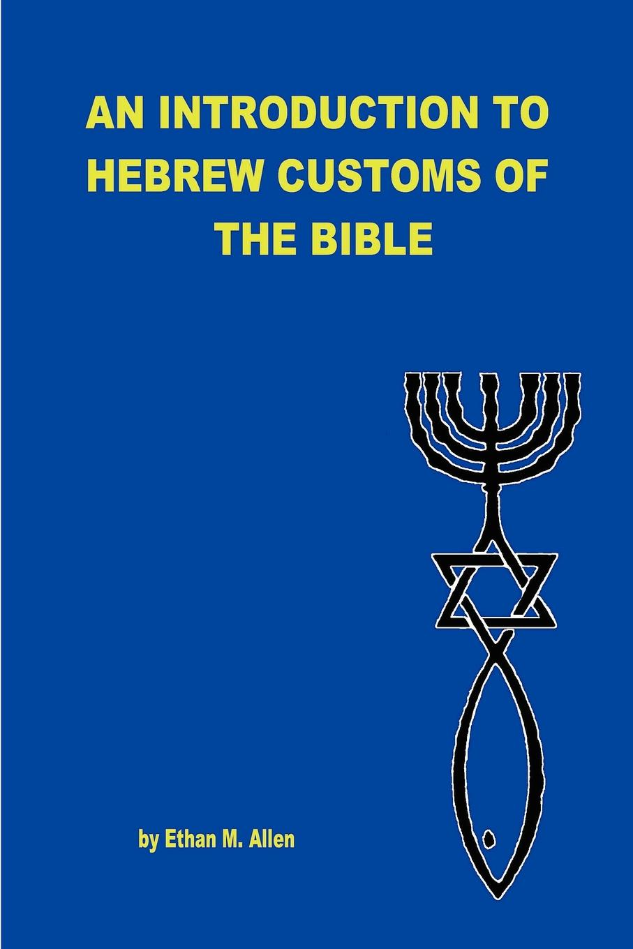 Ethan Allen AN INTRODUCTION TO HEBREW CUSTOMS OF THE BIBLE недорго, оригинальная цена