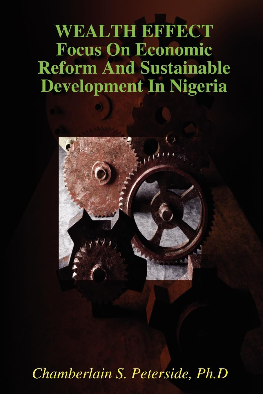 Ph.D Chamberlain S. Peterside WEALTH EFFECT Focus On Economic Reform And Sustainable Development In Nigeria daughtry daughtry it s not over the hits so far