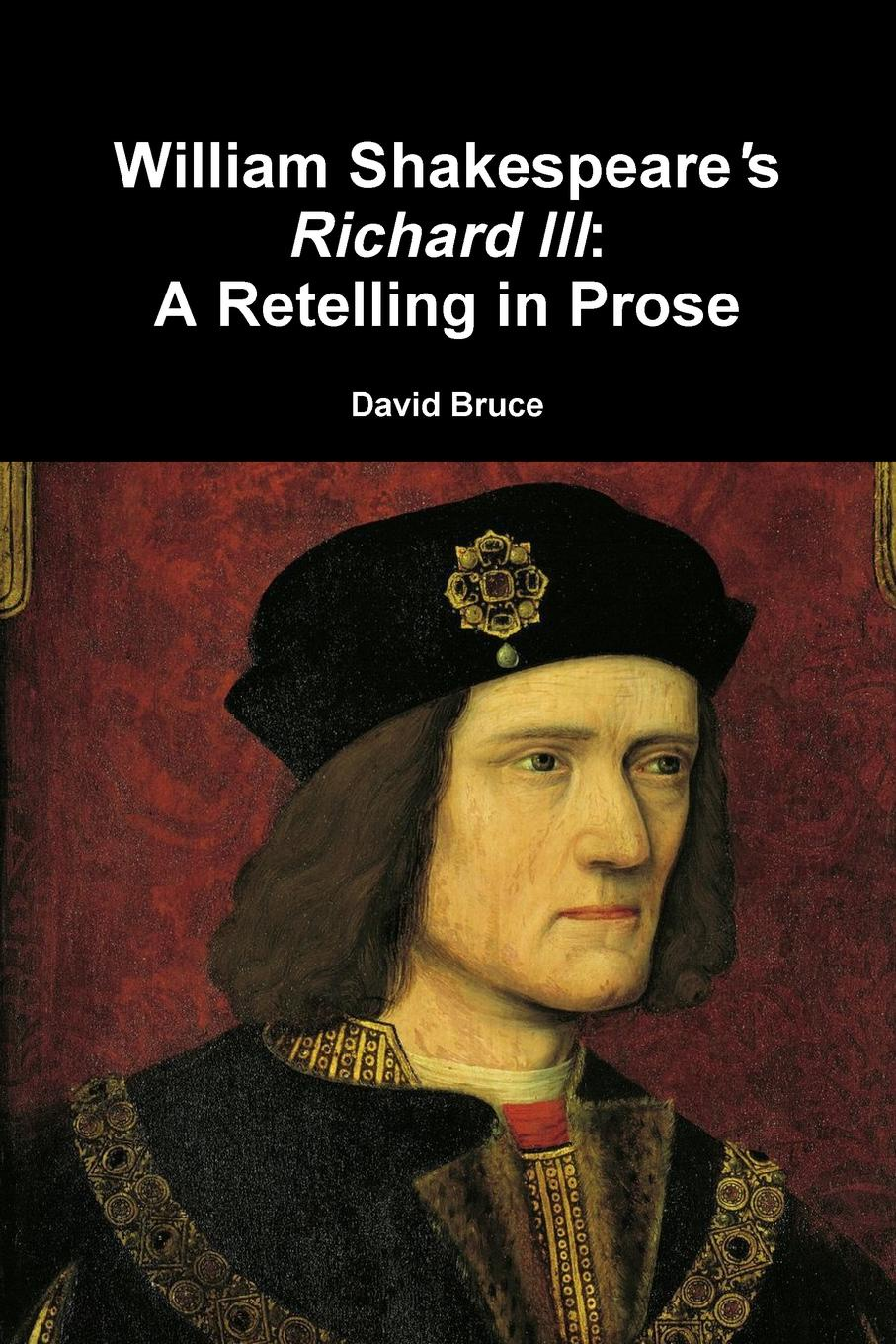 "David Bruce William Shakespeare.s ""Richard III"". A Retelling in Prose"