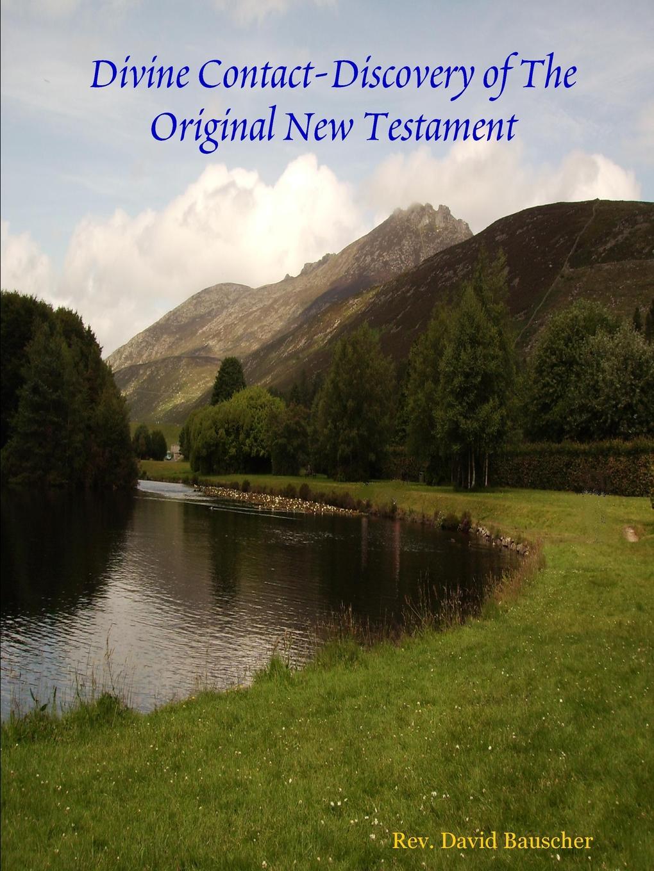 Rev. David Bauscher Divine Contact-Discovery of The Original New Testament цена