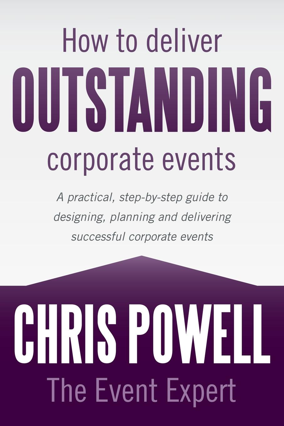 The Event Expert Chris Powell How to Deliver Outstanding Corporate Events judy allen event planning the ultimate guide to successful meetings corporate events fundraising galas conferences conventions incentives and other special events