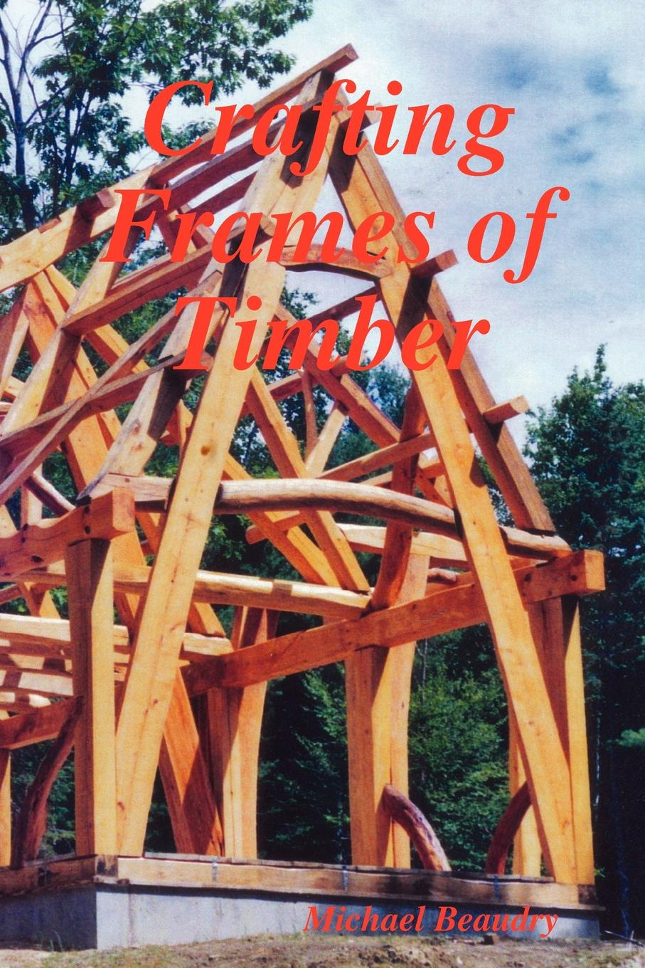 Michael Beaudry Crafting Frames of Timber american institute of timber construction aitc timber construction manual