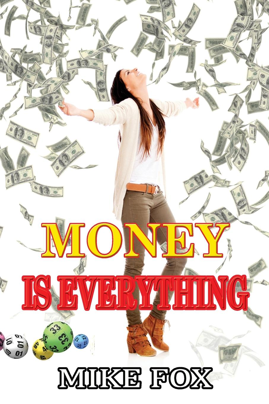 Mike Fox MONEY IS EVERYTHING mike fox money is everything