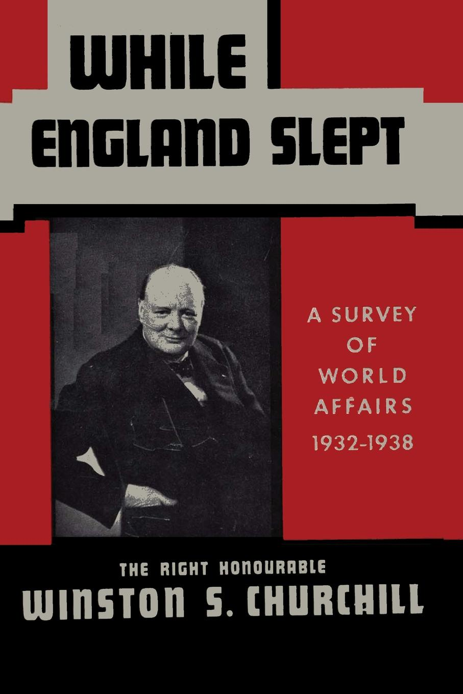 Winston S Churchill While England Slept by Winston Churchill. A Survey of World Affairs 1932-1938 winston churchill s war leadership