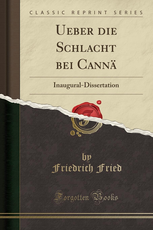 Friedrich Fried Ueber die Schlacht bei Canna. Inaugural-Dissertation (Classic Reprint) von wulffen die schlacht bei lodz