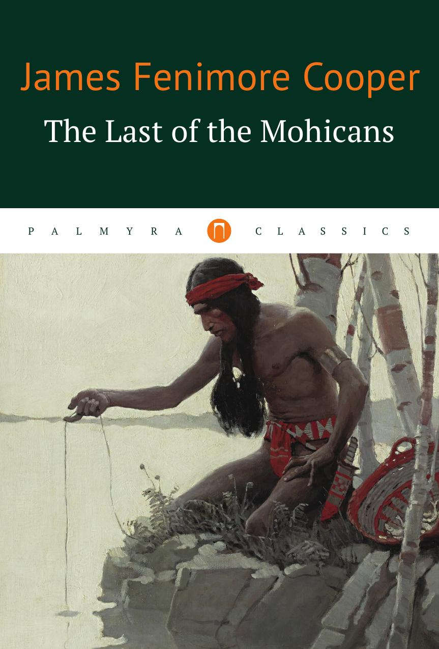 James Fenimore Cooper The Last of the Mohicans cooper j cooper the last of the mohicans