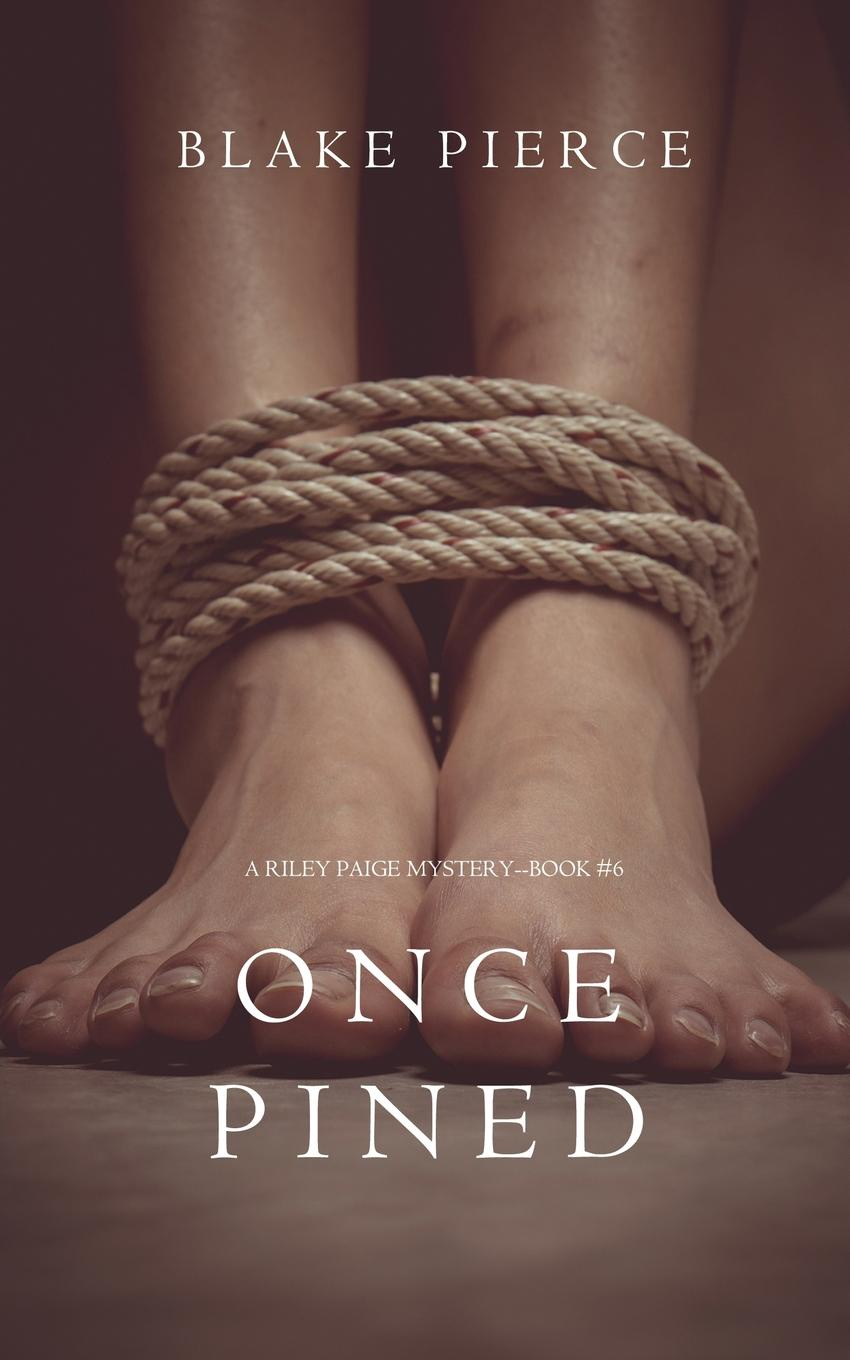 Blake Pierce Once Pined (A Riley Paige Mystery-Book 6) блейк пирс once pined