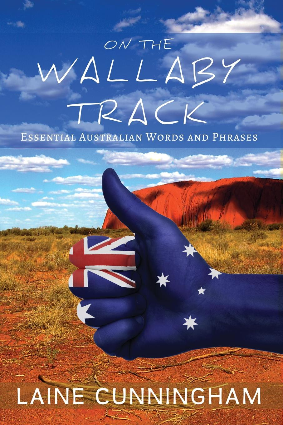 Laine Cunningham On the Wallaby Track. Essential Australian Words and Phrases