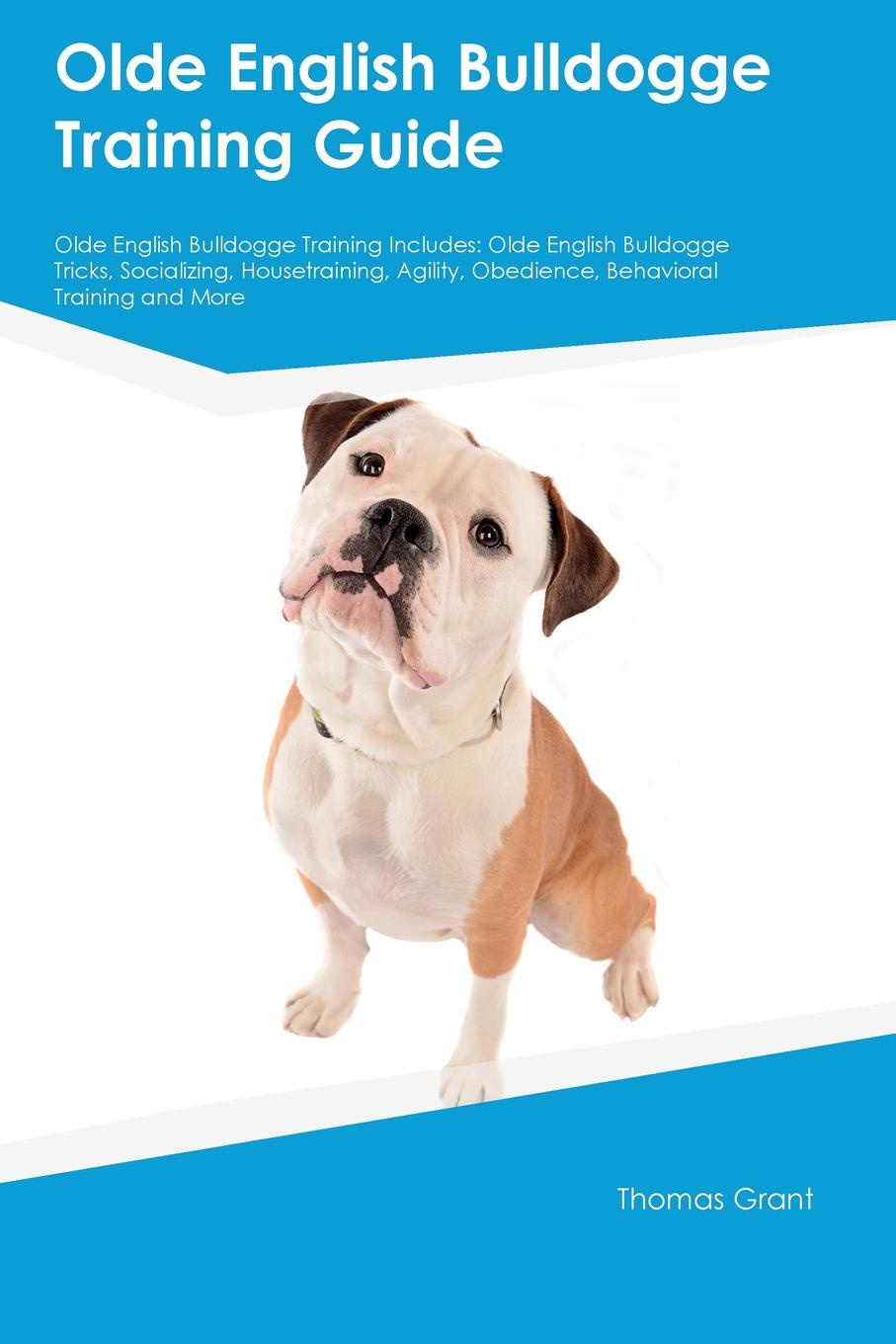 Stewart Johnston Olde English Bulldogge Training Guide Olde English Bulldogge Training Includes. Olde English Bulldogge Tricks, Socializing, Housetraining, Agility, Obedience, Behavioral Training and More mitchell bruce a guide to old english