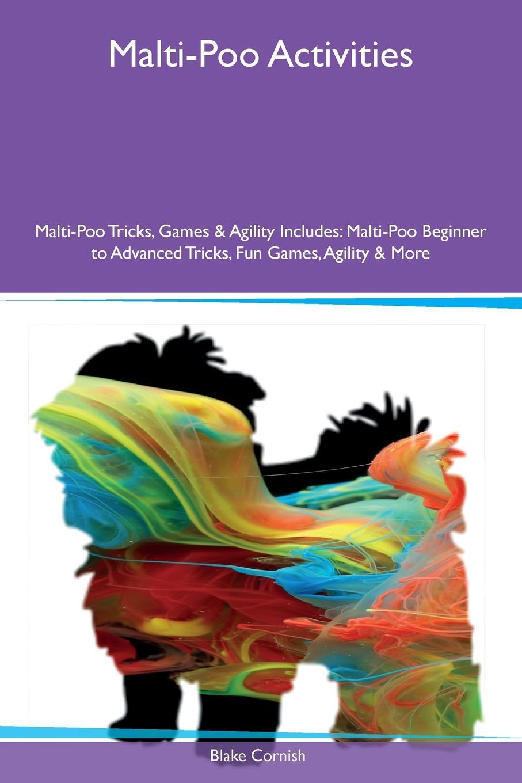 Blake Cornish Malti-Poo Activities Malti-Poo Tricks, Games . Agility Includes. Malti-Poo Beginner to Advanced Tricks, Fun Games, Agility . More недорго, оригинальная цена