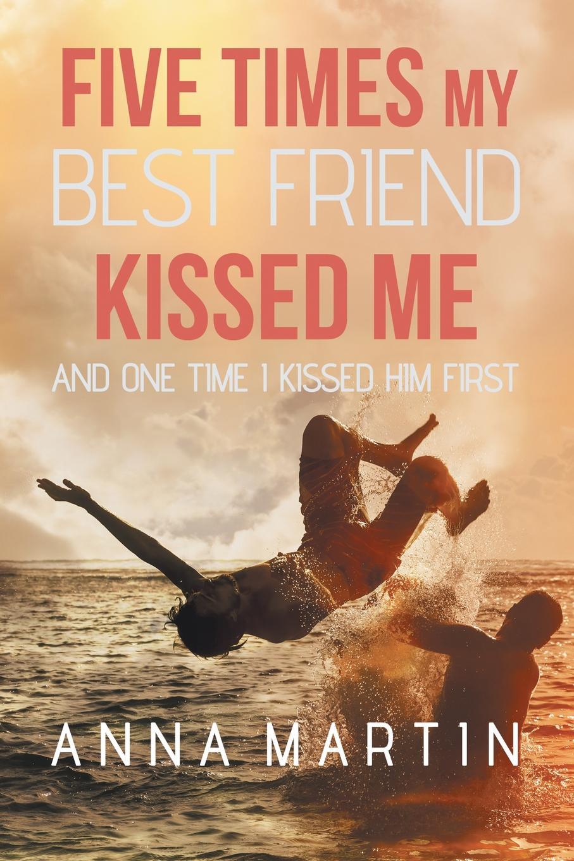 Anna Martin Five Times My Best Friend Kissed Me