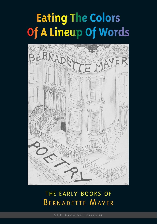Bernadette Mayer Eating the Colors of a Lineup of Words bernadette cptn reena spaulings