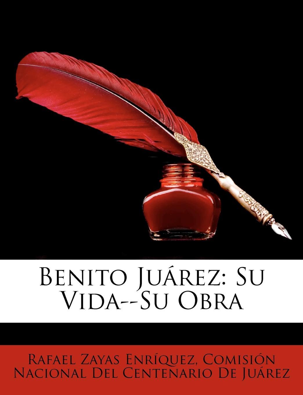Rafael Zayas Enríquez Benito Juarez. Su Vida--Su Obra a life of benito juarez