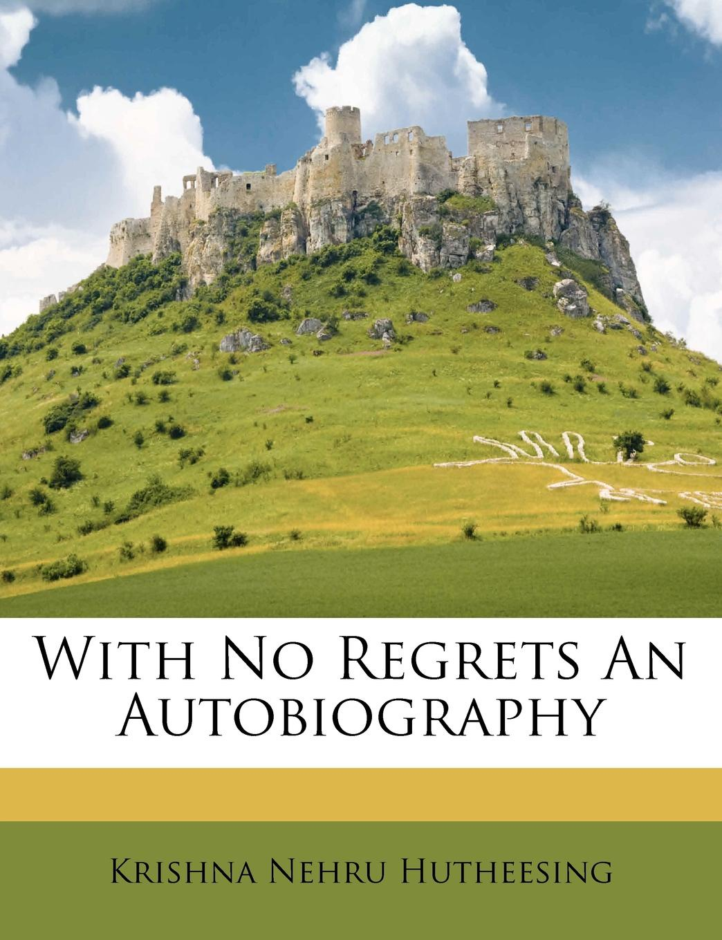 Krishna Nehru Hutheesing With No Regrets An Autobiography the book with no pictures